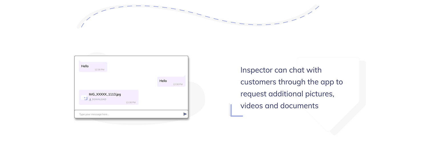 Inspector can chat with customers through the app to request additional pictures, videos and documents